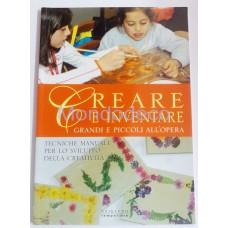 Creare e Inventare - Grandi e Piccoli all'opera: Tecniche manuali per lo sviluppo della creatività